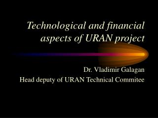 Technological and financial aspects of URAN project