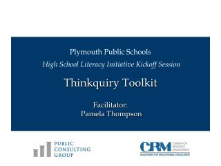 Plymouth Public Schools  High School Literacy Initiative Kickoff Session Thinkquiry  Toolkit Facilitator:   Pamela Thomp