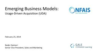 Emerging Business Models: Usage-Driven Acquisition (UDA) February 25, 2014 Nader Qaimari