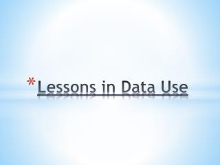 Lessons in Data Use