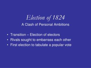 Election of 1824 A Clash of Personal Ambitions Transition – Election of electors