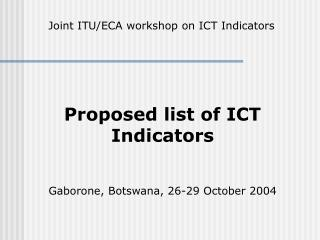 Proposed list of ICT Indicators Gaborone, Botswana, 26-29 October 2004