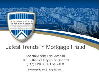 Latest Trends in Mortgage Fraud Special Agent Eric Mascari HUD Office of Inspector General