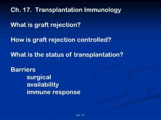 Ch. 17.  Transplantation Immunology What is graft rejection? How is graft rejection controlled? What is the status of tr