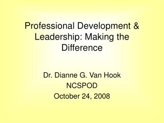 Professional Development & Leadership: Making the Difference