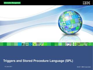 Triggers and Stored Procedure Language (SPL)