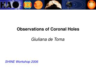 Observations of Coronal Holes                       Giuliana de Toma SHINE Workshop 2006