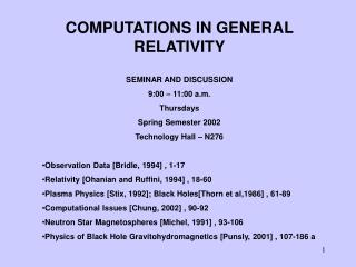 COMPUTATIONS IN GENERAL RELATIVITY SEMINAR AND DISCUSSION 9:00 – 11:00 a.m. Thursdays