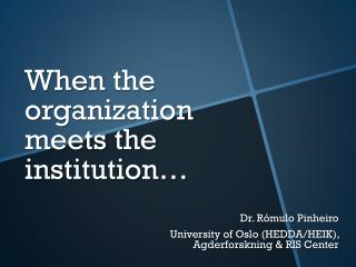 When the organization meets the institution …