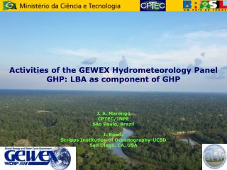 Activities of the GEWEX Hydrometeorology Panel GHP: LBA as component of GHP J. A. Marengo