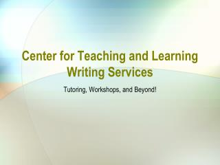 Center for Teaching and Learning Writing Services