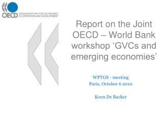 Report on the Joint OECD – World Bank workshop 'GVCs and emerging economies'