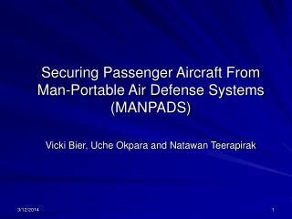 Securing Passenger Aircraft From Man-Portable Air Defense Systems (MANPADS) Vicki Bier, Uche Okpara and Natawan Teerapir