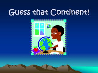 Guess that Continent!