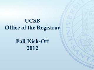 UCSB Office of the Registrar Fall Kick-Off 2012