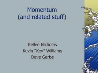 Momentum  (and related stuff)