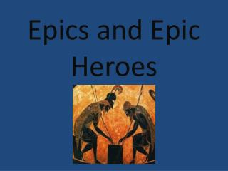 Epics  and Epic Heroes