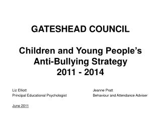 GATESHEAD COUNCIL Children and Young People's Anti-Bullying Strategy 2011 - 2014