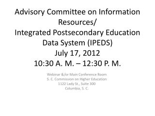 Webinar  &/or Main Conference  Room S. C. Commission on Higher Education 1122 Lady St., Suite 300