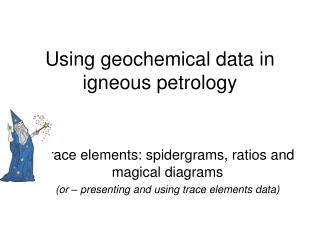 Using geochemical data in igneous petrology