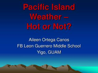 Pacific Island Weather –  Hot or Not?