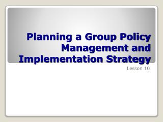 Planning a Group Policy Management and Implementation Strategy