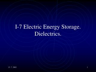 I-7 Electric Energy Storage. Dielectrics.