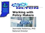 Working with Policy Makers     Jeannette Noltenius, PhD  National Director