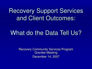 Recovery Support Services and Client Outcomes:  What do the Data Tell Us
