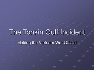 The Tonkin Gulf Incident