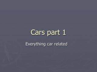 Cars part 1