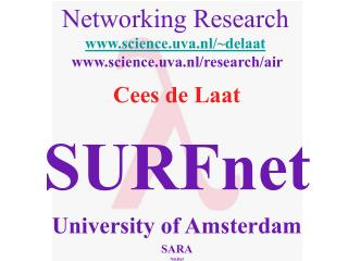 Networking Research science.uva.nl/~delaat  science.uva.nl/research/air