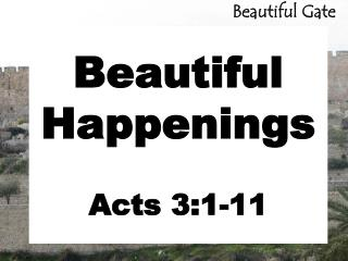 Beautiful Happenings Acts 3:1-11