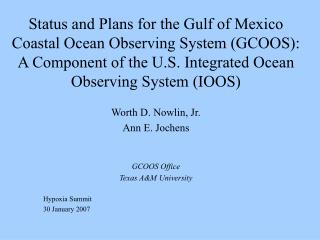 Worth D. Nowlin, Jr. Ann E. Jochens GCOOS Office Texas A&M University Hypoxia Summit
