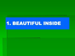1. BEAUTIFUL INSIDE