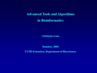 Advanced Tools and Algorithms in Bioinformatics Chittibabu Guda Summer, 2004