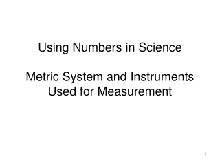 Using Numbers in Science Metric System and Instruments Used for Measurement