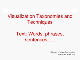 Visualization Taxonomies and Techniques Text: Words, phrases, sentences, …