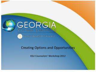 Creating Options and Opportunities KSU Counselors' Workshop 2012