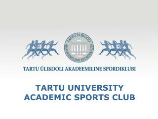 TARTU UNIVERSITY ACADEMIC SPORTS CLUB