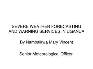SEVERE WEATHER FORECASTING AND WARNING SERVICES IN UGANDA