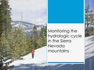 Monitoring the hydrologic cycle in the Sierra Nevada mountains