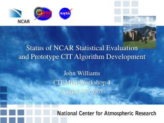Status of NCAR Statistical Evaluation  and Prototype CIT Algorithm Development