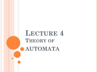Lecture 4 Theory of AUTOMATA