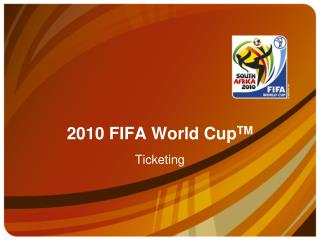 2010 FIFA World Cup TM Ticketing