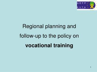Regional planning and follow-up to the policy on  vocational training