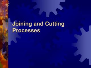 Joining and Cutting Processes