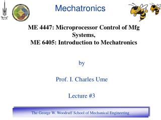 ME 4447: Microprocessor Control of Mfg Systems, ME 6405: Introduction to Mechatronics