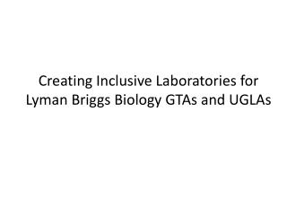 Creating Inclusive Laboratories for Lyman Briggs Biology GTAs and UGLAs