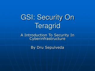GSI: Security On Teragrid